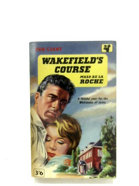 Wakefield's Course By Mazo De La Roche