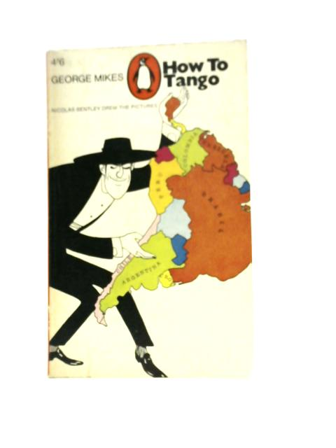 How to tango: A solo across South America By George Mikes