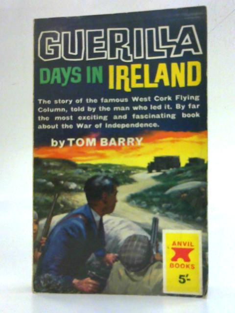 Guerilla Days in Ireland By Tom Barry