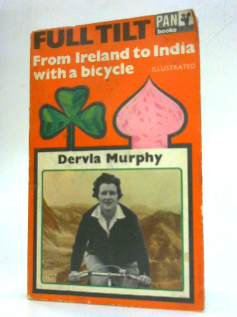Full Tilt: From Ireland to India with a bicycle By Dervia Murphy