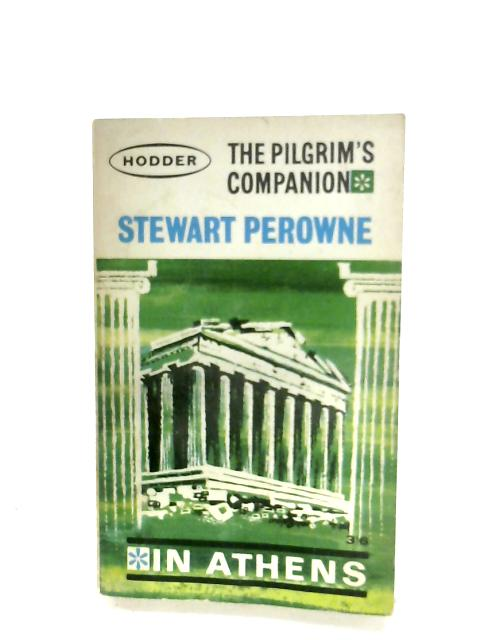The Pilgrim's Companion: In Athens By Stewart Perowne