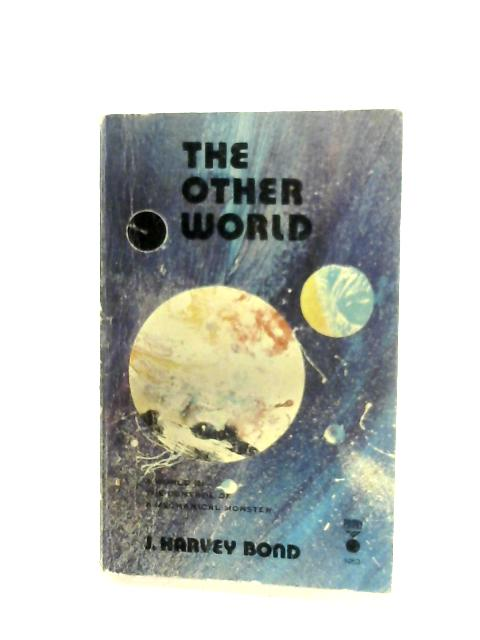 The Other World By J. Harvey Bond