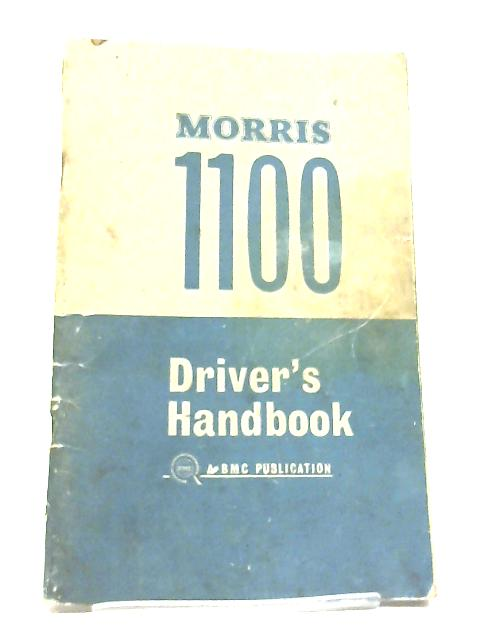 Morris 1100 Driver's Handbook: A BMC Publications By Anon