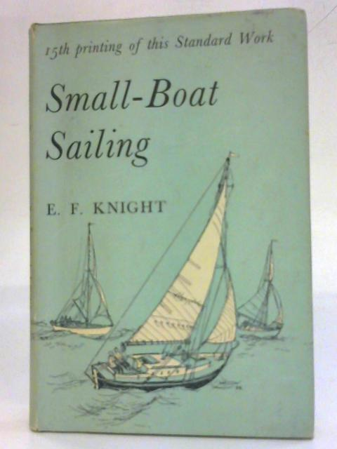 Small-Boat sailing;: An explanation of the management of small yachts By E. F. Knight