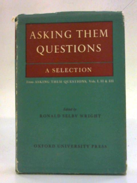 Asking them Questions; A Selection from the Three Series By Ronald Selby Wright