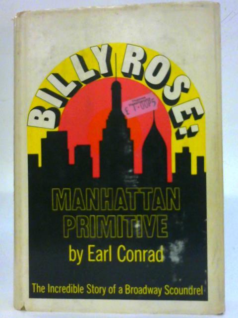 Billy Rose, Manhattan Primitive By Earl Conrad
