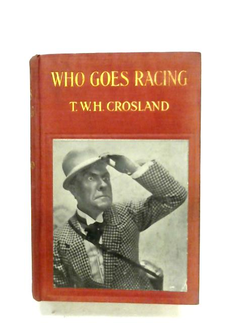 Who Goes Racing By T. W. H. Crosland