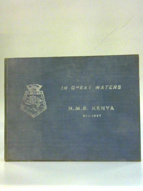 In Great Waters HMS Kenya By N. S. Henderson Captain, R.N.