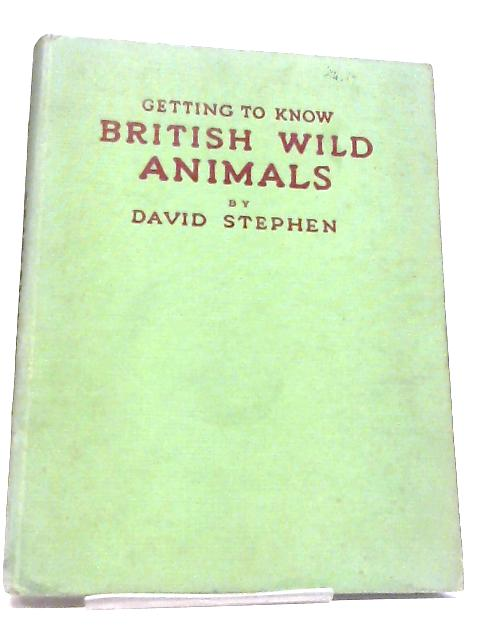 Getting to Know British Wild Animals By David Stephen