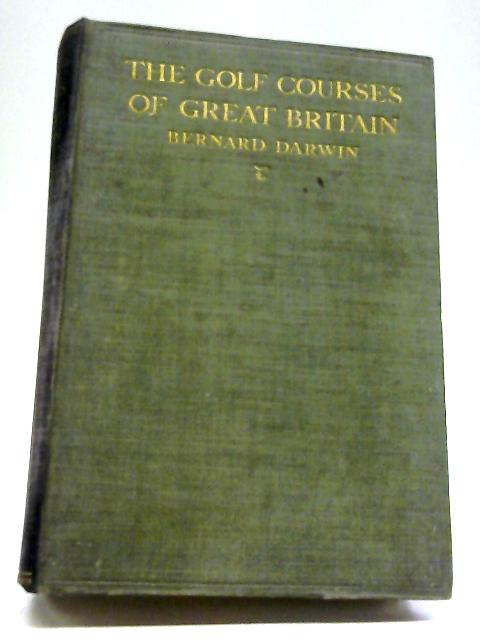 The Golf Courses of Great Britain By Bernard Darwin