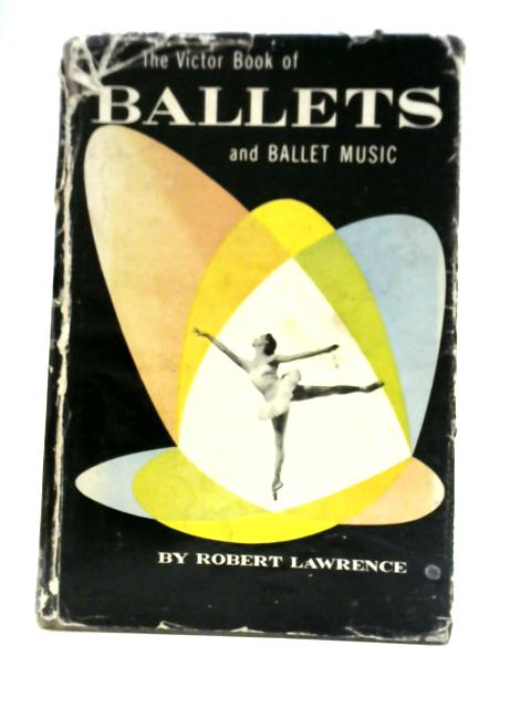 The Victor Book of Ballets and Ballet Music By Robert Lawrence