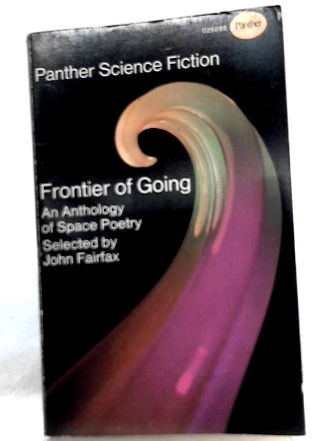 Frontier of Going - An Anthology of Space Poetry By John Fairfax, Editor