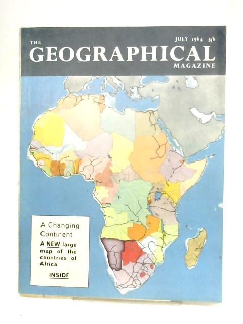 The Geographical Magazine: Vol. XXXVII, No. 3, July 1964 By Anon