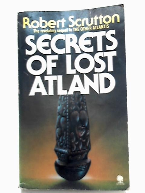 Secrets of Lost Atland By Robert J. Scrutton, Ken Johnson (Ed.)