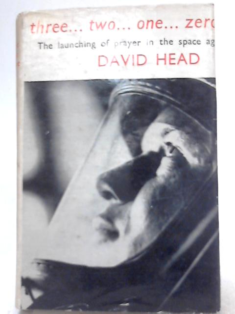 ...three ...two ...one ...zero The launching of prayer in the space age By David Head