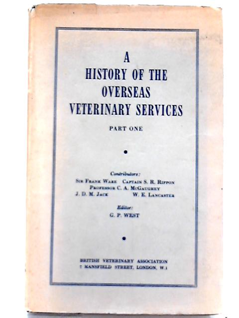 A History of the Overseas Veterinary Services Part 1 By G. P. West (Ed.)