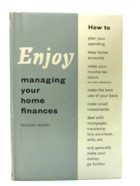 Enjoy Managing Your Home Finances (Enjoying home & leisure series) By Richard Milner