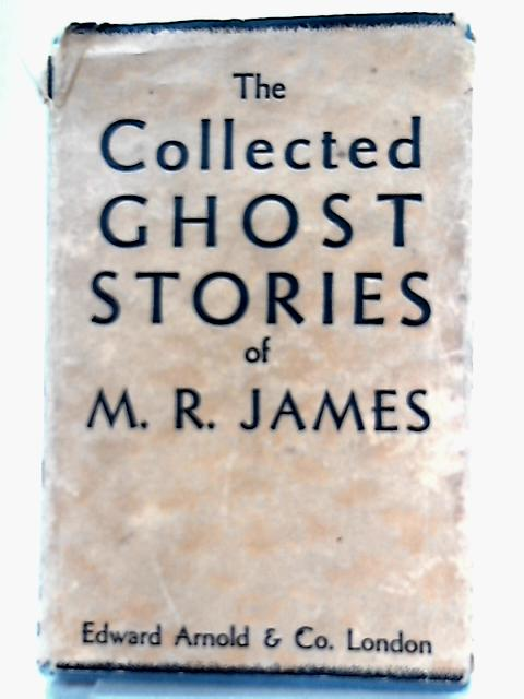 The Collected Ghost Stories of M. R. James by M. R. James