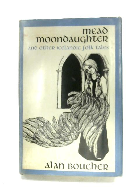 Mead Moondaughter & Other Icelandic Folk Tales by Alan Boucher