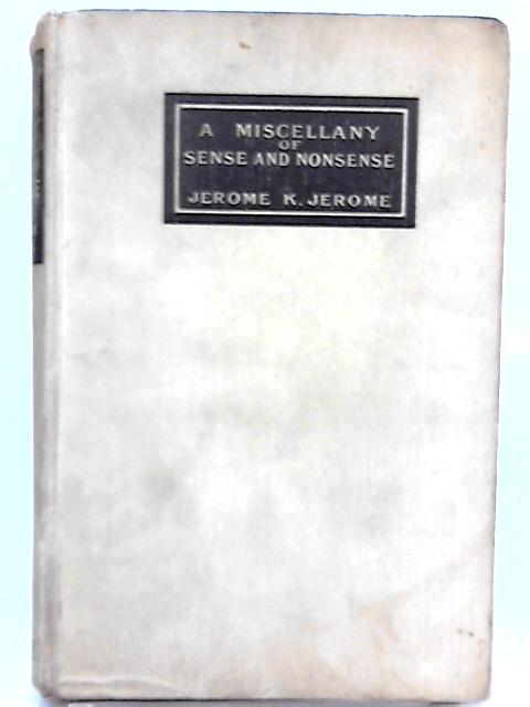 A Miscellany of Sense and Nonsense By Jerome K. Jerome