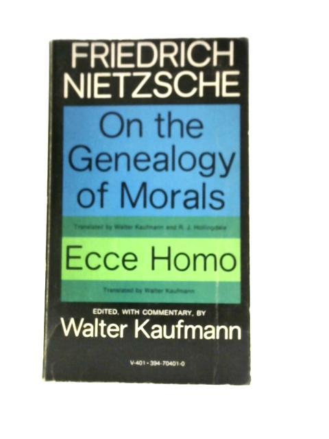 On the Genealogy of Morals.Ecce Homo by Friedrich Nietzsche