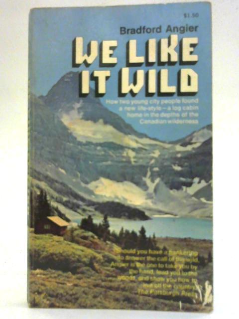 We Like It Wild By Bradford Angier