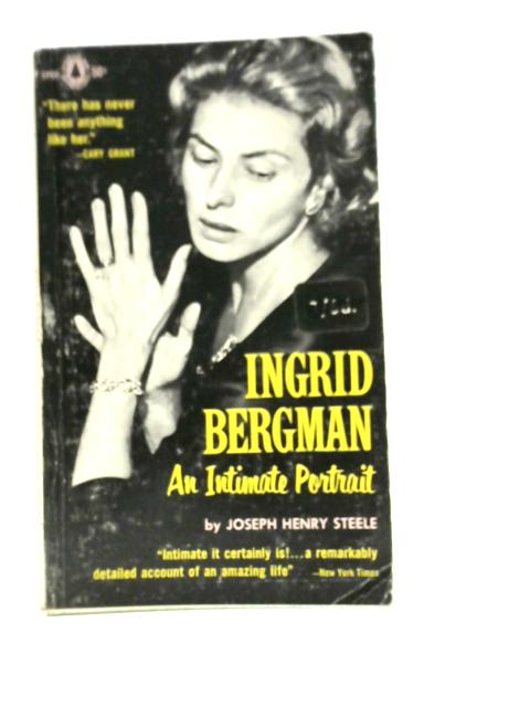 Ingrid Bergman: An Intimate Portrait By Joseph Henry Steele