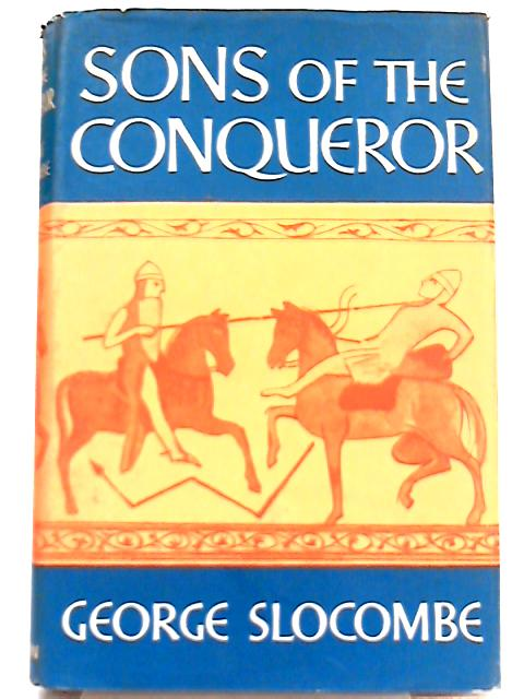 Sons of the Conqueror By George Slocombe
