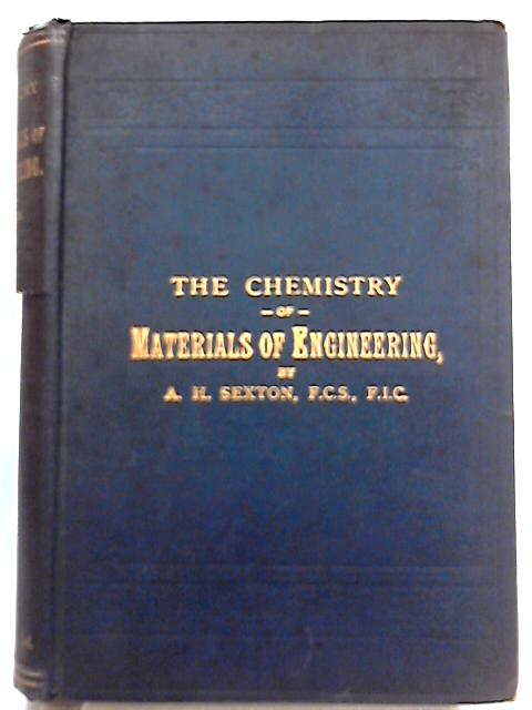 The Chemistry of the Materials of Engineering By A. Humbolt Sexton