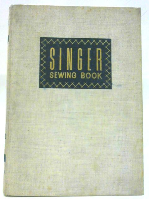 Singer Sewing Book. Revised, Enlarged Edition By Mary Brooks Picken