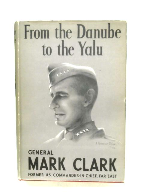 From The Danube To The Yalu By Mark W. Clark
