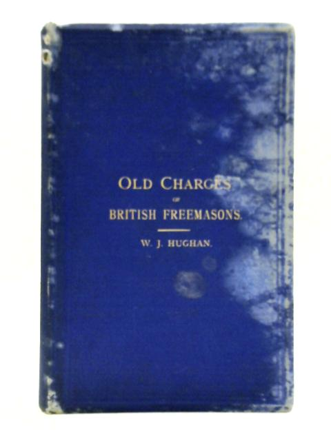 The Old Charges of British Freemasons, Including a Reproduction of the 'Haddon Manuscript', and Particulars of All the Known Manuscript Constitutions from the Fourteenth Century by William James Hughan