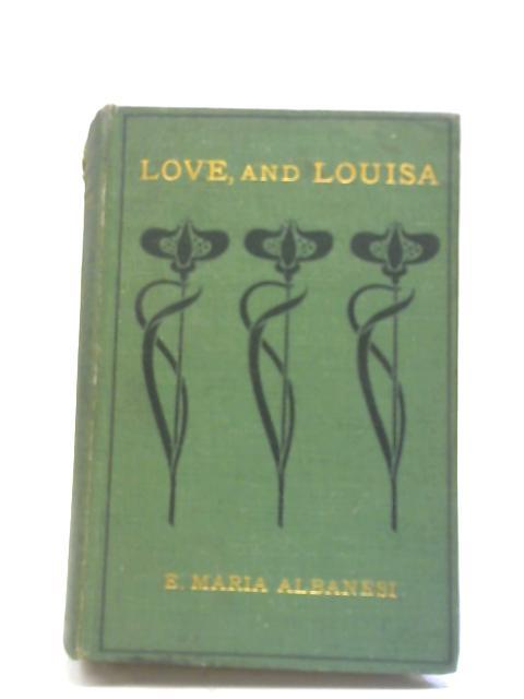 Love and Louisa By E Maria Albanesi