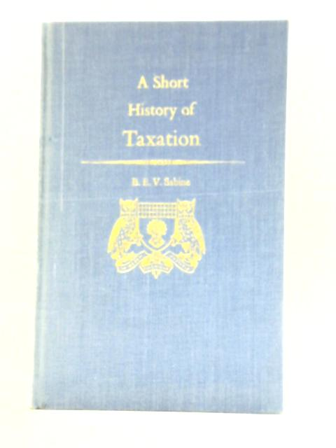 A Short History of Taxation By B.E.V. Sabine