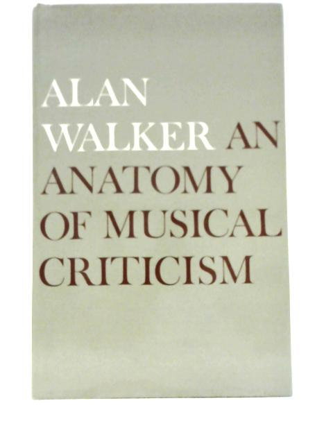 An Anatomy of Musical Criticism By Alan Walker