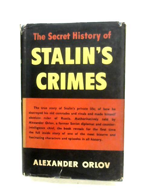 The Secret History Of Stalin's Crimes by Alexander Orlov