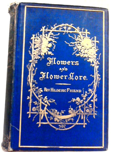Flowers And Flower Lore By Rev. Hilderic Friend