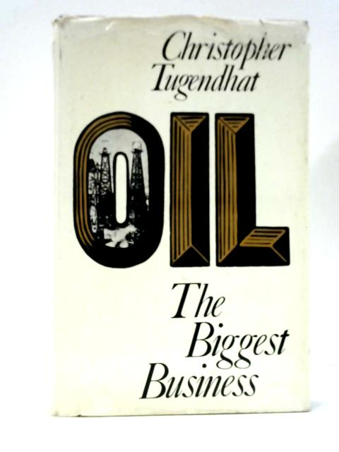 Oil the Biggest Business By Christopher Tugendhat