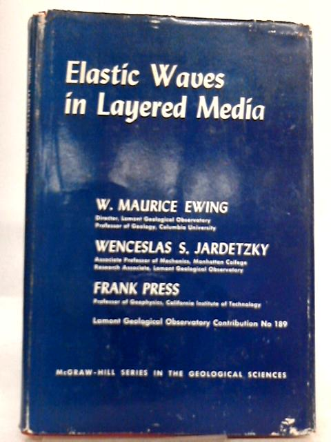 Elastic Waves in Layered Media By W. Maurice Ewing, et al.