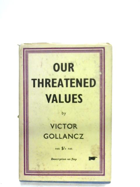 Our Threatened Values By Victor Gollancz