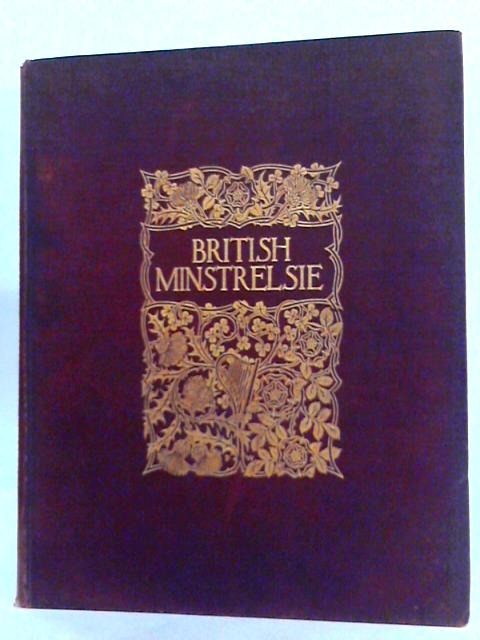 British Minstrelsie, A Representative Collection of the Songs of Four Nations, Volume the First By Various