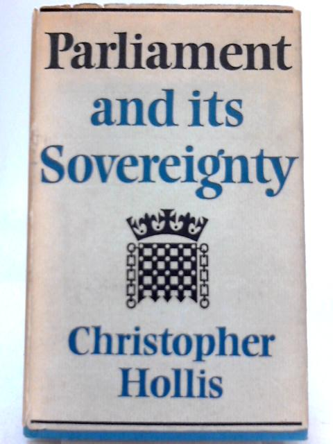 Parliament and its Sovereignty By Christopher Hollis
