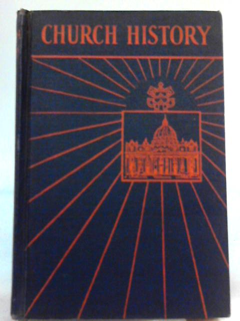 Church History: A complete history of the Catholic church to the present day By John Laux