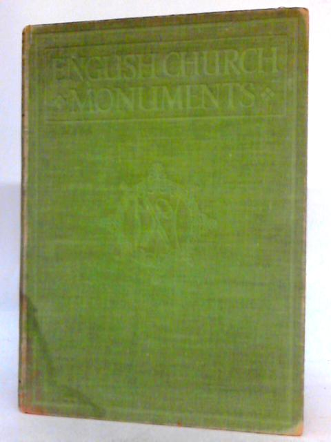English Church Monuments A.D. 1150 - 1550 By Fred. H. Crossley