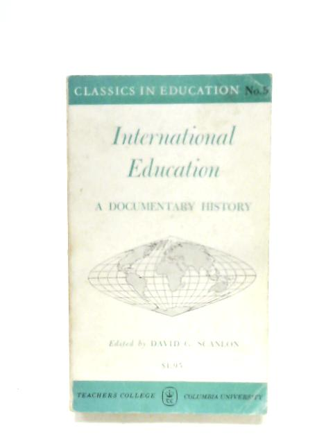 International Education: A Documentary History By D. G. Scanlon