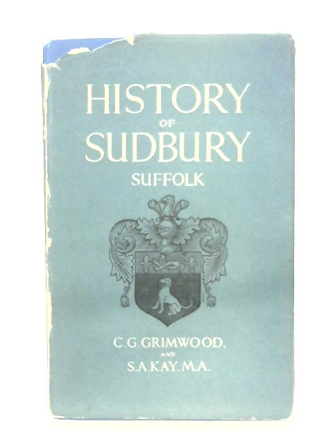 History Of Sudbury, Suffolk By C. G. Grimwood & S. A. Kay