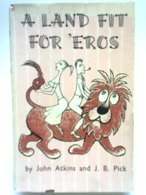 A Land Fit For Eros By John Atkins