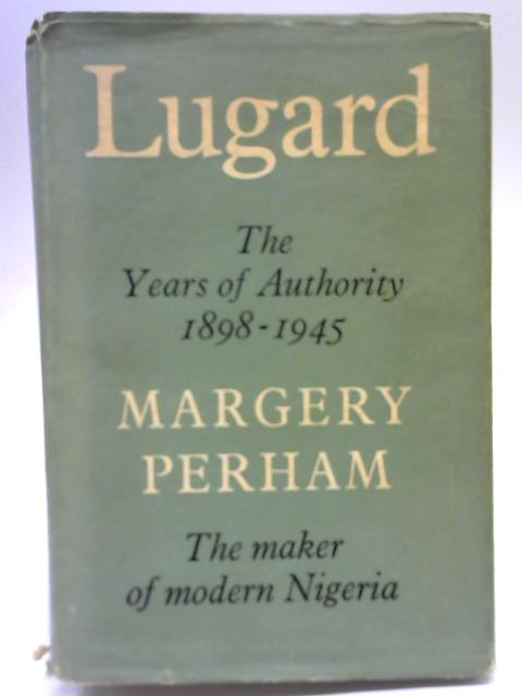 Lugard The Years of Authority 1898-1945 by Margery Perham