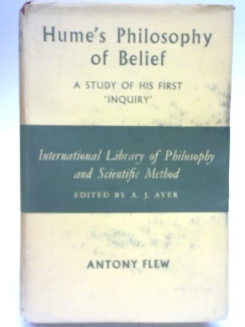 """Hume's Philosophy of Belief - A Study of His First """"Inquiry"""" by Antony Flew"""