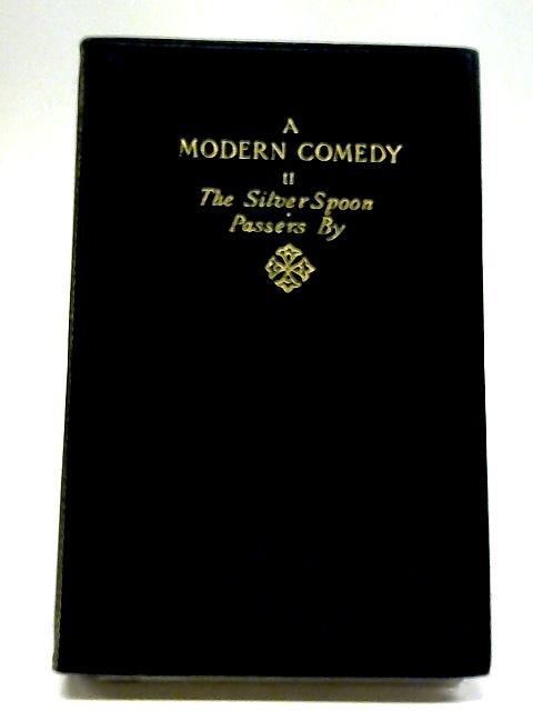 A Modern Comedy, Volume II: The Silver Spoon & Passers By. The Works of John Galsworthy. Grove Edition. Volume 20 by John Galsworthy